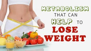 Metabolism that can help to lose weight