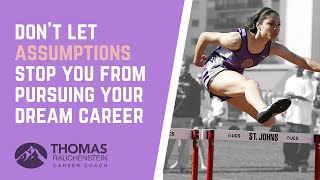 Don't Let Assumptions Stop You From Pursuing Your Dream Career