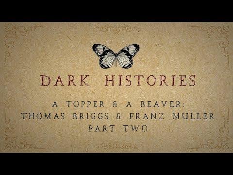A Topper & A Beaver: Thomas Briggs & Franz Muller - Part Two