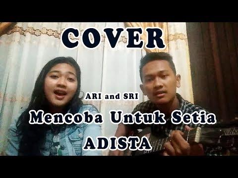 Adista (Mencoba untuk setiaa) COVER Ari and Sri...!