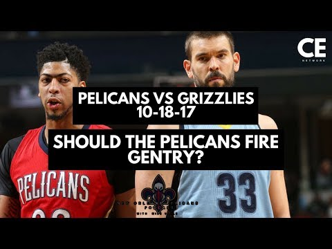 New Orleans Pelicans Vs Memphis Grizzlies 10-18-17 Season Opener | Pelicans Podcast | Fire Gentry?