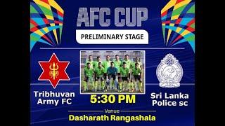 AFC CUP FOOTBALL || TRIBHUVAN ARMY Vs SRILANKA POLICE || LIVE ||