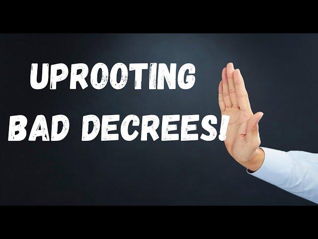 UPROOTING BAD DECREES!
