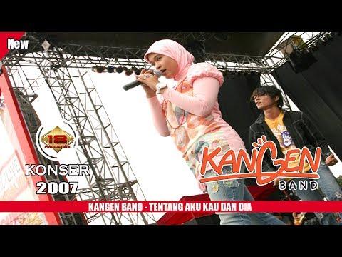 KANGEN BAND - TENTANG AKU KAU & DIA (LIVE KONSER TASIKMALAYA 2007)