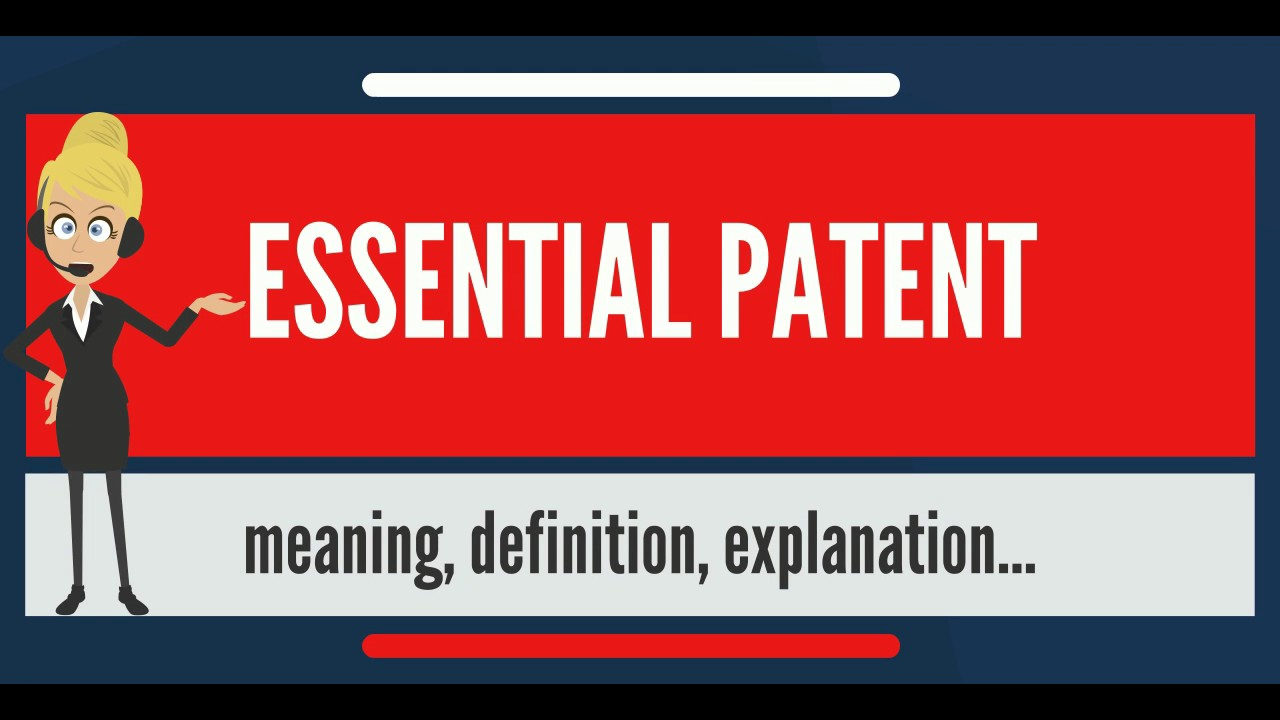 What Is ESSENTIAL PATENT What Does ESSENTIAL PATENT Mean