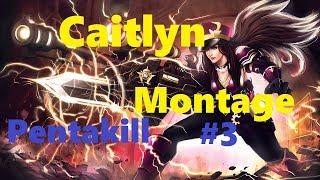 Caitlyn montage #3 Caitlyn pentakill