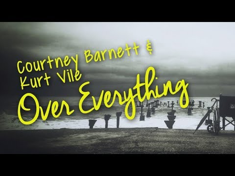 Courtney Barnett & Kurt Vile - Over Everything (Lyric Video)
