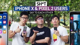 Sh*t iPhone X and Pixel 2 Users Say to Each Other | TricycleTV thumbnail