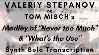 Valeriy Stepanov on Tom Misch's Medley of NTM & WTU (Synth Solo Transcription)