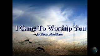 I Came To Worship You