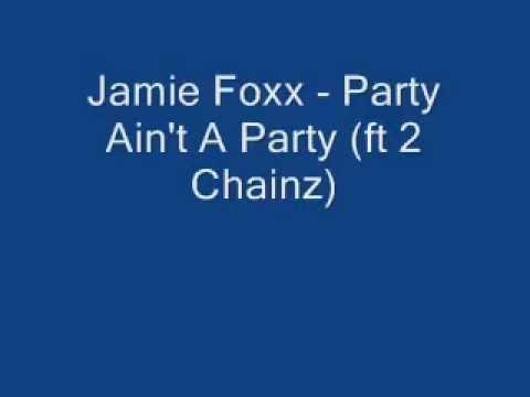 Jamie Foxx   Party Ain't A Party ft 2 Chainz