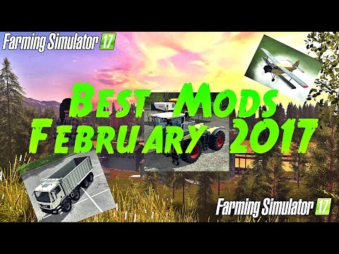 Farming Simulator 17 Top Best Mods February 2017 ( Tractors, Trucks, Maps and More)