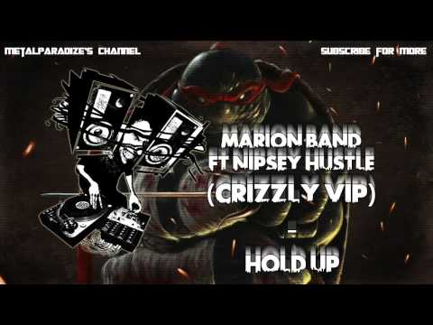 Marion Band$ - Hold Up (feat. Nipsey Hustle) (Crizzly Remix)