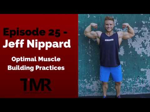 Ep.25 - Jeff Nippard - Optimal Muscle Building Practices