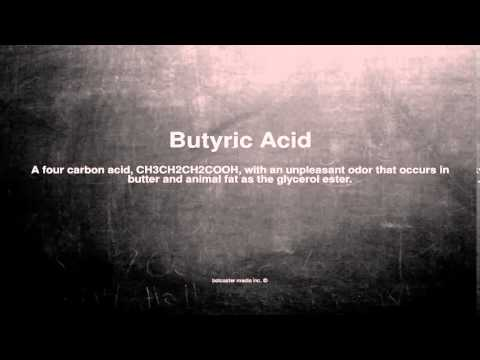 Medical vocabulary: What does Butyric Acid mean