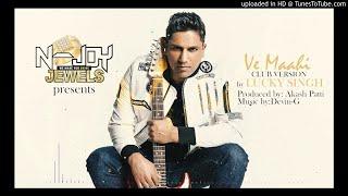 Ve Maahi - Lucky Singh - Remix
