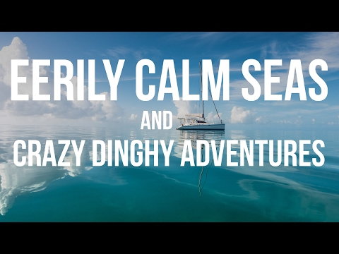 Eerily Calm Seas & Crazy Dinghy Adventures (Sailing Curiosity)