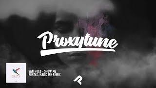 San Holo - Show Me (Renzyx, Magic Ink Remix)