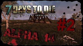 7 Days to Die Alpha 14 #002 - Искал жилье, нашел рецепт на мопед!