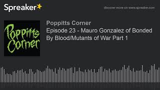 Episode 23 – Mauro Gonzalez of Bonded By Blood/Mutants of War Part 1