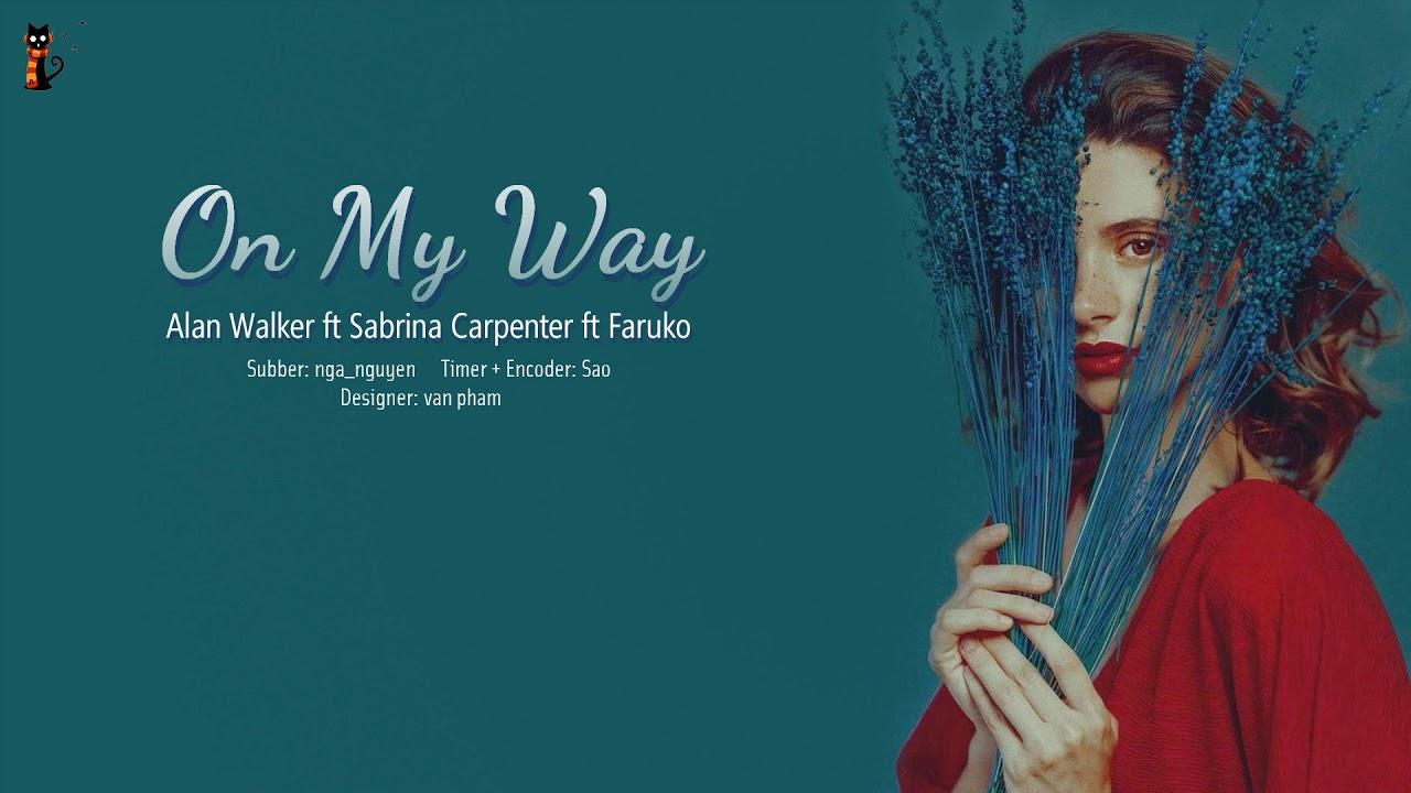 [JulyNa][Lyrics+Vietsub]On My Way - Alan Walker ft Sabrina ...