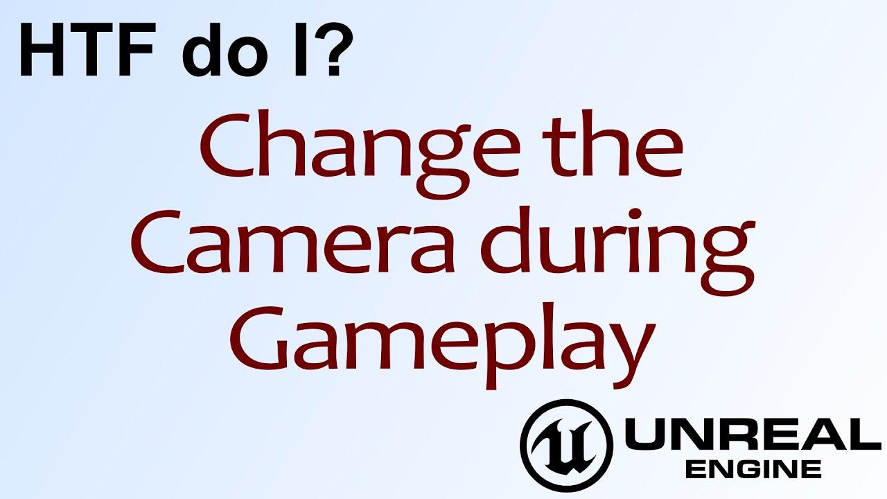 HTF do I? Change Cameras in Unreal Engine 4 Blueprints