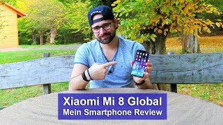 [Xiaomi Mi 8 Global] Mein 2018 Flagship Smartphone [Review] [HD]