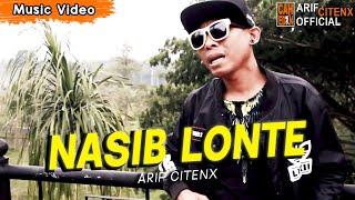 NASIB LONTE - ARIF CITENX (Official Music Video)