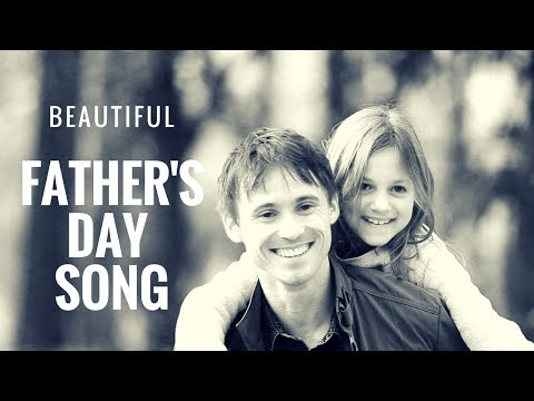 Father's Day Songs for Father's Day: Beautiful Father's Day Song for Dad Day 2017
