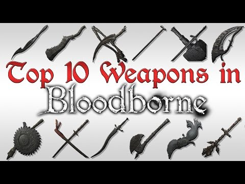 TOP TEN WEAPONS OF BLOODBORNE