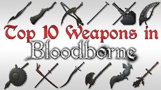 TOP TEN WEAPONS OF BLOODBORNE