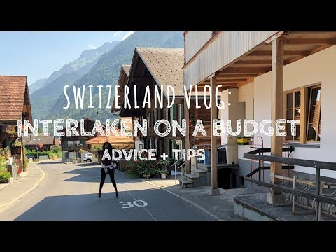 SWITZERLAND VLOG: INTERLAKEN ON A BUDGET | ADVICE + TIPS
