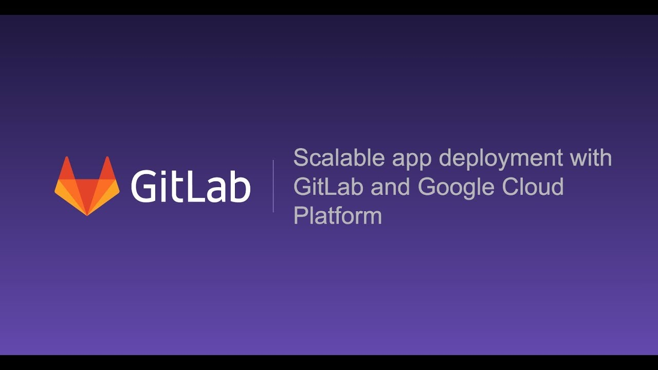 Scalable app deployment with GitLab and Google Cloud Platform