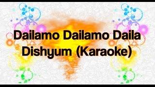 Dailamo Dailamo Daila - Dishyum (Karaoke)