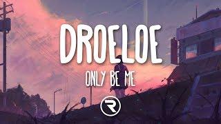 Droeloe Only Be Me Lyrics.mp3