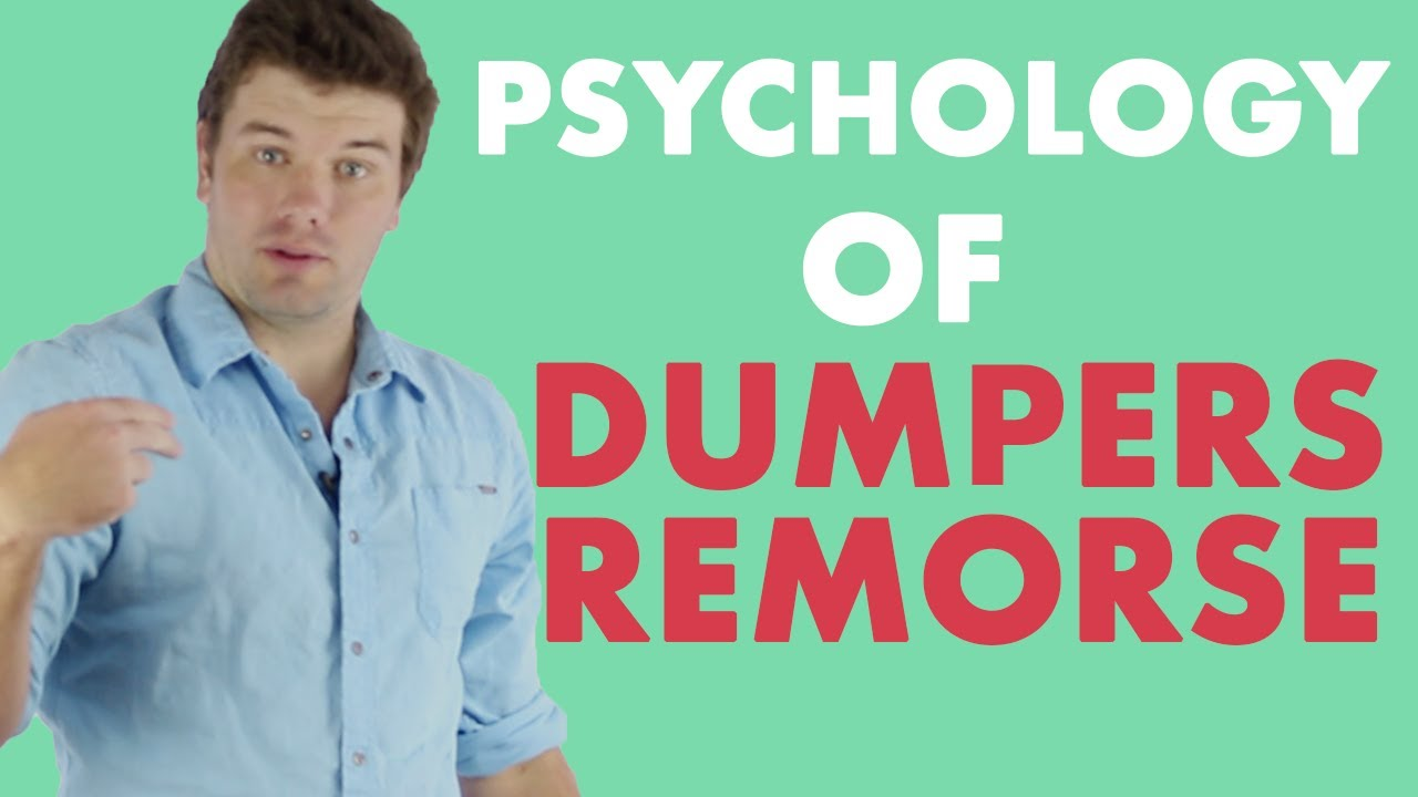 The Psychology Behind Dumpers Remorse Youtube