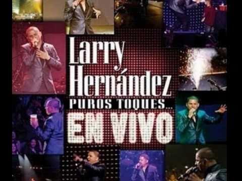 Larry Hernandez - Arrastrando las patas - Puros Toques... en Vivo