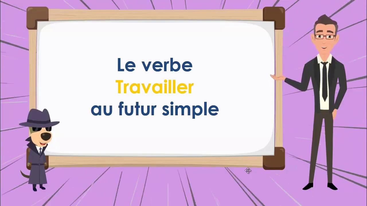 Le Verbe Travailler Au Futur To Work Future Simple Tense French Conjugation Youtube
