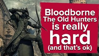 Bloodborne: The Old Hunters is too hard for me (and that
