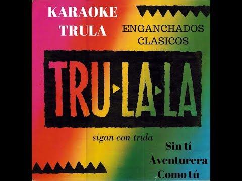 KARAOKE- Enganchados De TRULA (Sin Tí- Aventurera- Como Tú)