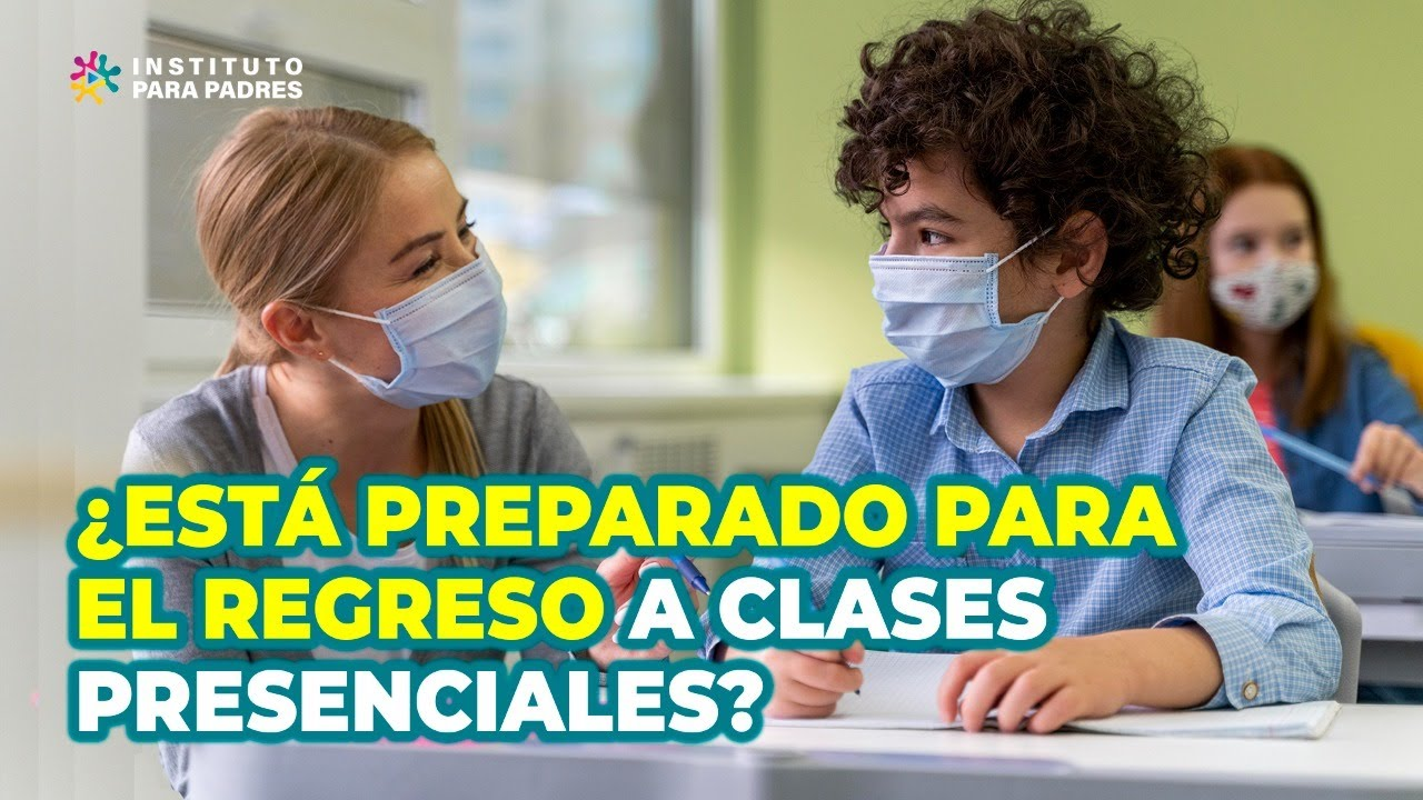 CÓMO PREPARAR A MI NIÑO PARA EL REGRESO A CLASES PRESENCIALES - ESTRATEGIAS SIMPLES Y EFICACES