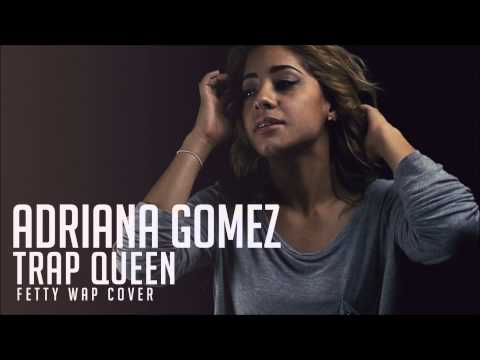 Trap Queen - Adriana Gomez full cover