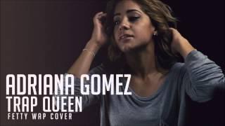 Trap Queen - Adriana Gomez full cover
