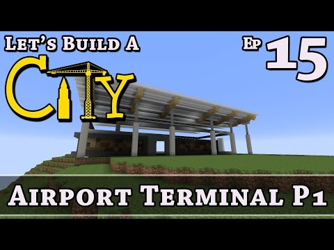 How To Build A City :: Minecraft :: Airport Terminal P1 :: E15 :: Z One N Only