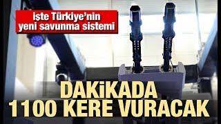 İşte Türkiye'nin yeni savunma sistemi! Dakikada 1100 kere vuracak