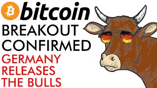 Bitcoin Price BREAKOUT [CONFIRMED] - Germany Releases The Bulls!