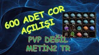 600 ADET COR AÇILIŞI | METİN2 PVP DEĞİL METİN2 TR | Metin2 GamePlay