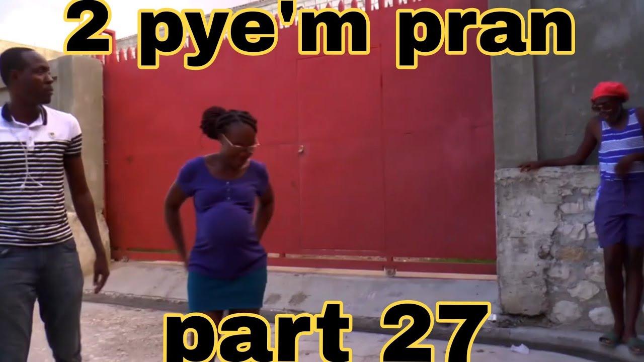 Download 2 PYE'M PRAN #27Full episode #dema sanble pa jwe vre non Towo a Frape pyel ate nan feyton an grokoze
