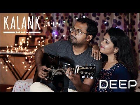 Kalank (Duet) Cover   Deep Munshi Ft. Antara   Arijit Singh   Shilpa Rao   Pritam