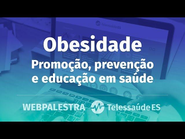 Webpalestra: Obesidade - Promoção, prevenção e educação em saúde